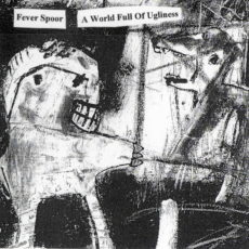 Fever Spoor - A World Full Of Ugliness, released by Smell The Stench, Australia (voorkant)